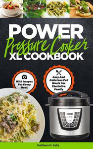 Power Pressure Cooker XL Cookbook: Easy and Delicious Pot Meals for the Entire Family