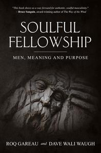 Soulful Fellowship: Men, Meaning and Purpose
