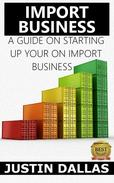 Import Business: A Guide on Starting Up Your Own Import Business