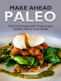 Make Ahead Paleo: Feel the Energy with These Super Healthy Gluten-Free Meals