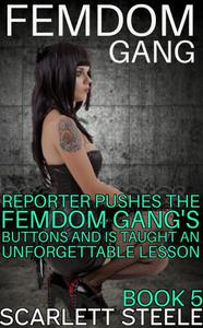 Femdom Gang: Reporter Pushes The Femdom Gang's Buttons and Is Taught An Unforgettable Lesson