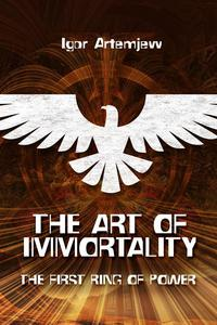 The Art of Immortality.  The First Ring of Power