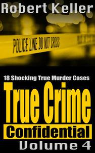 True Crime Confidential Volume 4