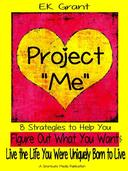 "Project ""Me"": 8 Strategies to Help You Figure Out What You Want & Live the Life You Were Uniquely Born to Live"