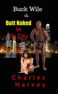 Buck Wile is Butt Naked In Da City