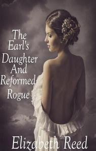 The Earl's Daughter and the Reformed Rogue