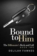 Bound to Him: The Billionaire's Beck and Call