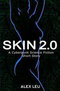 Skin 2.0: A Cyberpunk Science Fiction Short Story