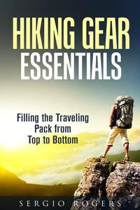 Hiking Gear Essentials: Filling the Traveling Pack from Top to Bottom