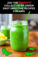 Zac the Zombie's Collection of Green Snot Smoothie Recipes for Kids