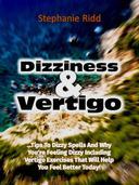 Dizziness and Vertigo: Tips to Dizzy Spells and Why You're Feeling Dizzy Including Vertigo Exercises That Will Help You Feel Better Today!