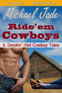 Ride 'Em Cowboys: 6 Smokin' Hot Tales