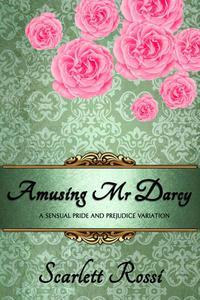 Amusing Mr Darcy: A Sensual Pride and Prejudice Variation