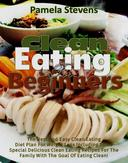 Clean Eating for Beginners: The Best and Easy Clean Eating Diet plan for   Weight loss including some Special Delicious clean Eating Recipes for the   Family with the Goal of Eating Clean!