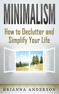 Minimalism: How to Declutter and Simplify Your Life