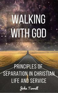 Walking With God: Principles of Separation in Christian Life and Service