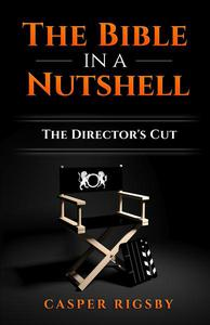 The Bible in a Nutshell: The Director's Cut