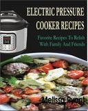 Electric Pressure Cooker Recipes Favorite Recipes To Relish With Family And Friends