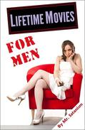 Lifetime Movies... for Men