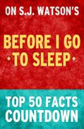 Before I Go To Sleep by SJ Watson - Top 50 Facts Countdown