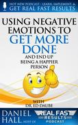 Using Negative Emotions to Get More Done and End Up Being a Happier Person