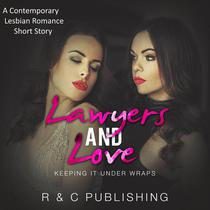 Lawyers And Love: A Contemporary Lesbian Romance Short Story