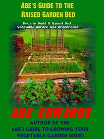 Abe's Guide to the Raised Garden Bed