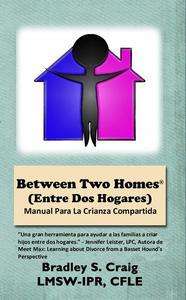 Between Two Homes (Entre Dos Hogares): Manual Para La Crianza Compartida