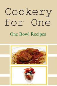 Cookery for One: One Bowl Recipes