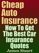 Cheap Auto Insurance: How To Get The Best Car Insurance Quotes