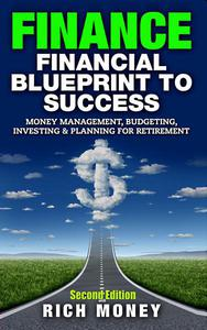 Finance: Financial Blueprint To Success: Money Management, Budgeting, Investing & Planning For Retirement