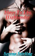 Slave To The Highlander (A Highland Erotic Romance)
