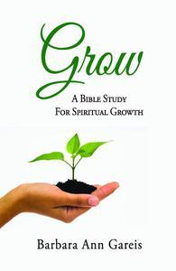 Grow: A Bible Study for Spiritual Growth