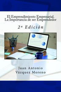 El Emprendimiento Empresarial. La Importancia de ser Emprendedor: 2ª Edición