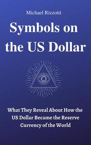 Symbols on the US Dollar: What They Reveal About How the US Dollar Became the Reserve Currency of the World