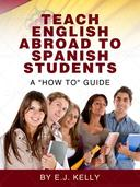 Teach English Abroad...To Spanish Students. A 'How to' Guide