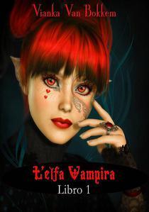 L'elfa vampira  Libro I di Vianka Van Bokkem