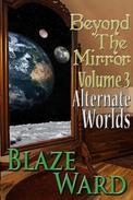 Beyond the Mirror, Volume 3: Alternate Worlds