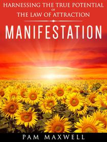 Manifestation: Harnessing The True Potential of The Law Of Attraction