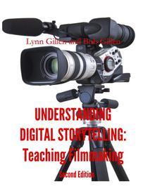 Understanding Digital Storytelling: Teaching Filmmaking. Second Edition.