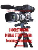 Understanding Digital Storytelling: Teaching Filmmaking. Second Edition.