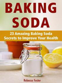 Baking Soda: 23 Amazing Baking Soda Secrets to Improve Your Health