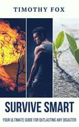 Survive Smart: Your Ultimate Guide for Outlasting Any Disaster