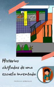 Historias chifladas de una escuela inventada