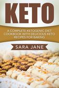 Keto: A Complete Ketogenic Diet Cookbook With Delicious Keto Recipes For Baking
