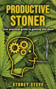 Productive Stoner - Your practical guide to getting shit done