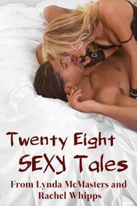 TWENTY EIGHT sexy tales from Lynda McMasters AND Rachel Whipps (Explicit XXX-Rated Erotica Mega Bundle)