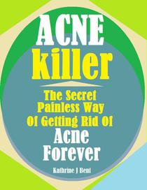 Acne Killer:The Secret Painless Way of Getting Rid of Acne Forever