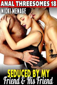 Seduced by My Friend & His Friend : Anal Threesomes 18 (MFM Threesome Erotica Anal Sex Erotica Threesome Erotica)