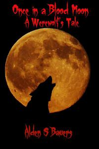 Once in a Blood Moon, A Werewolf's Tale